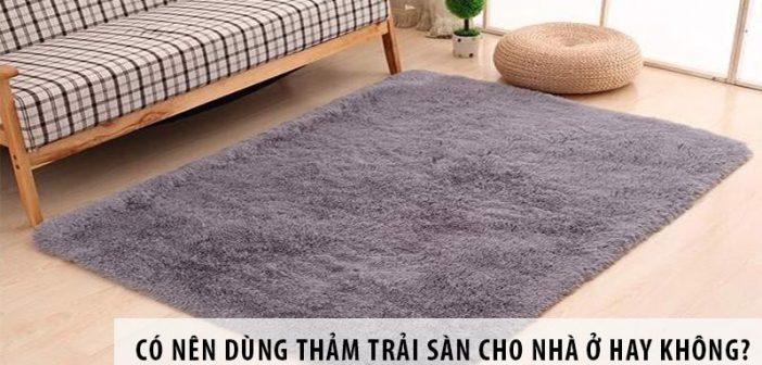 Có nên dùng thảm trải sàn cho không gian nhà ở hay không?
