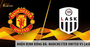 Manchester United vs LASK, 02h00 ngày 06/08, UEFA Europa League